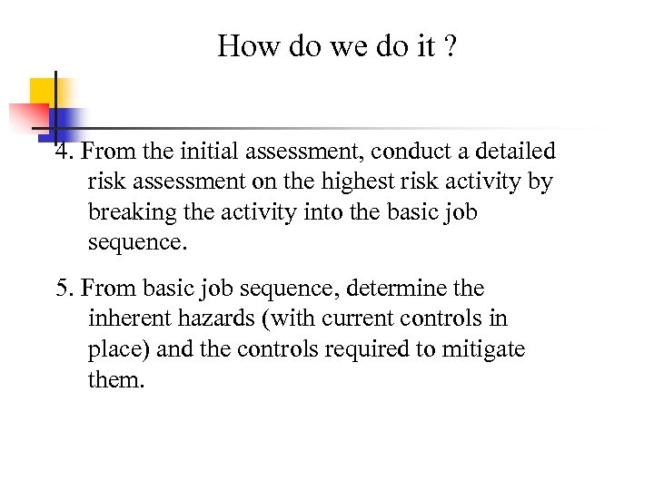 How do we do it ? 4. From the initial assessment, conduct a detailed