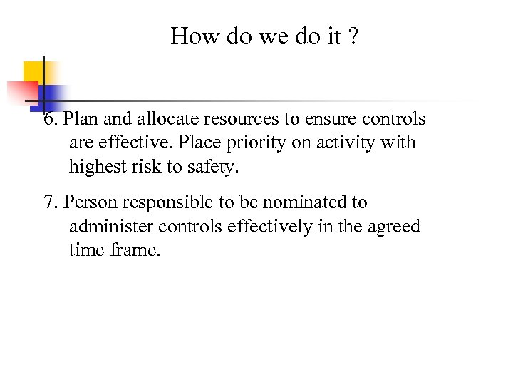 How do we do it ? 6. Plan and allocate resources to ensure controls