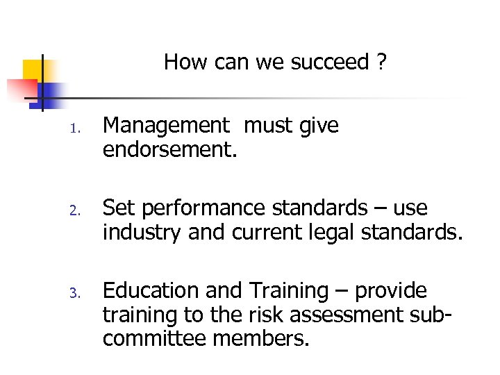 How can we succeed ? 1. 2. 3. Management must give endorsement. Set performance