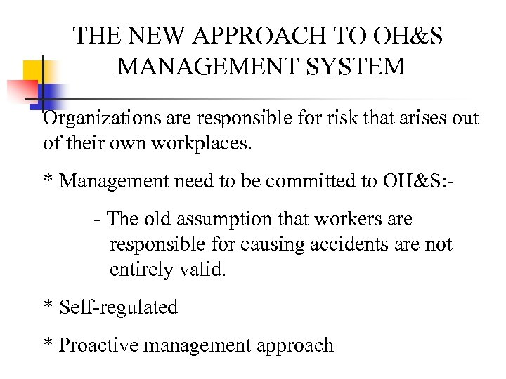 THE NEW APPROACH TO OH&S MANAGEMENT SYSTEM Organizations are responsible for risk that arises