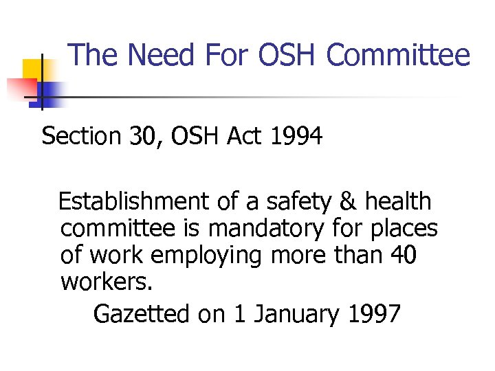 The Need For OSH Committee Section 30, OSH Act 1994 Establishment of a safety