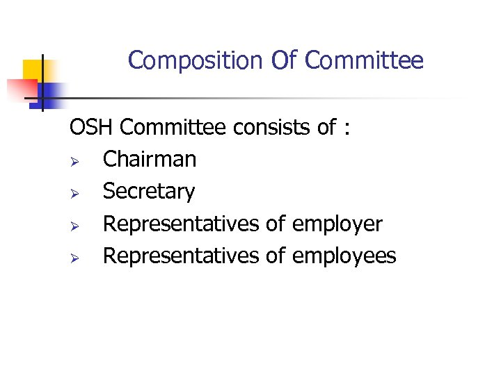 Composition Of Committee OSH Committee consists of : Ø Chairman Ø Secretary Ø Representatives