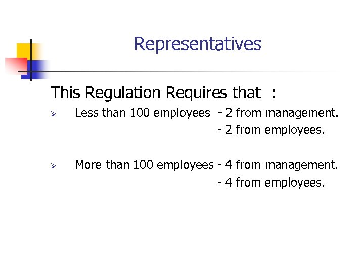 Representatives This Regulation Requires that : Ø Ø Less than 100 employees - 2