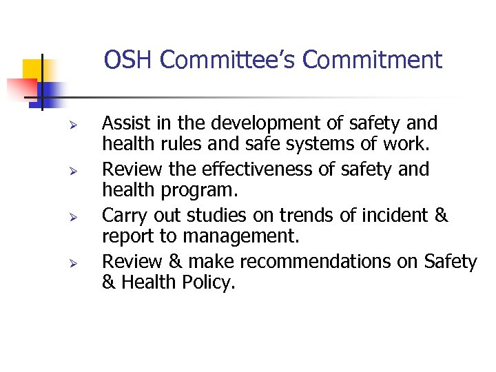 OSH Committee's Commitment Ø Ø Assist in the development of safety and health rules