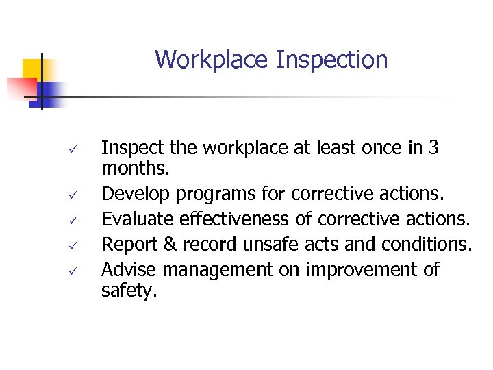 Workplace Inspection ü ü ü Inspect the workplace at least once in 3 months.