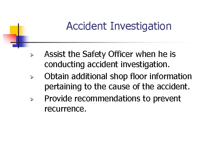 Accident Investigation Ø Ø Ø Assist the Safety Officer when he is conducting accident