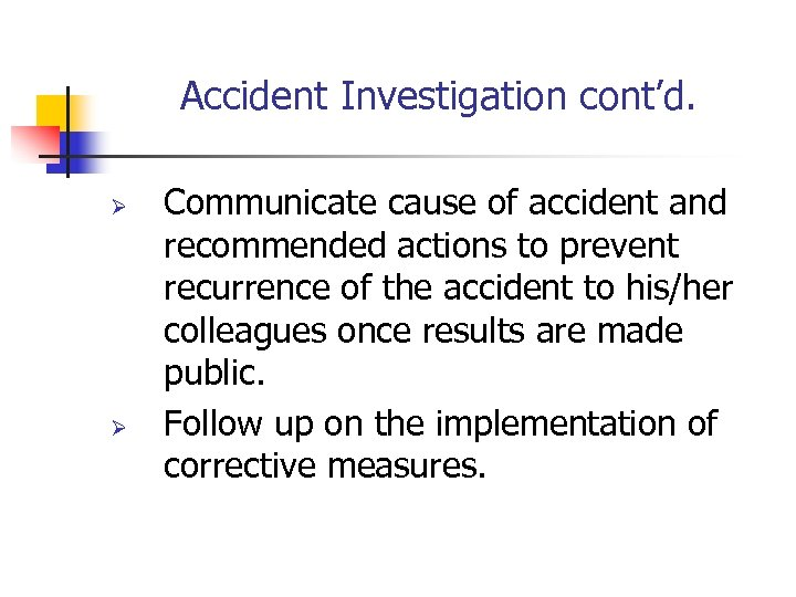 Accident Investigation cont'd. Ø Ø Communicate cause of accident and recommended actions to prevent