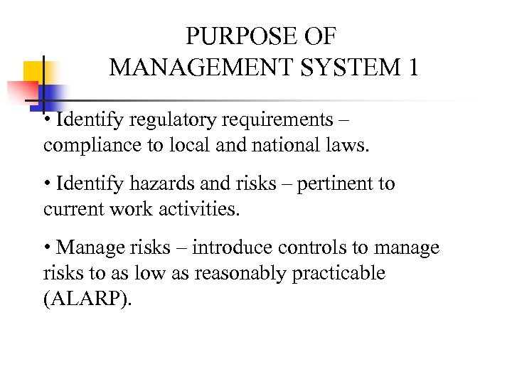 PURPOSE OF MANAGEMENT SYSTEM 1 • Identify regulatory requirements – compliance to local and