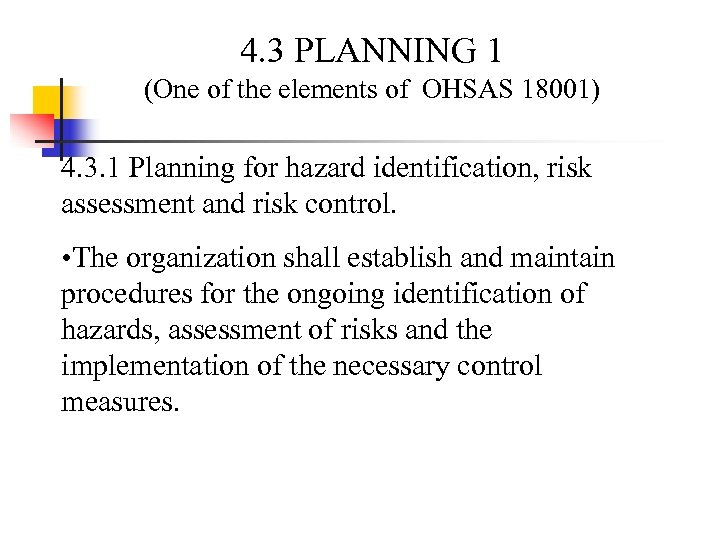 4. 3 PLANNING 1 (One of the elements of OHSAS 18001) 4. 3. 1