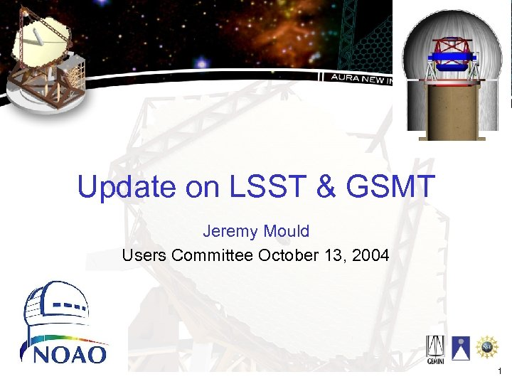 Update on LSST & GSMT Jeremy Mould Users Committee October 13, 2004 1