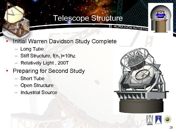 Telescope Structure • Initial Warren Davidson Study Complete – Long Tube – Stiff Structure,