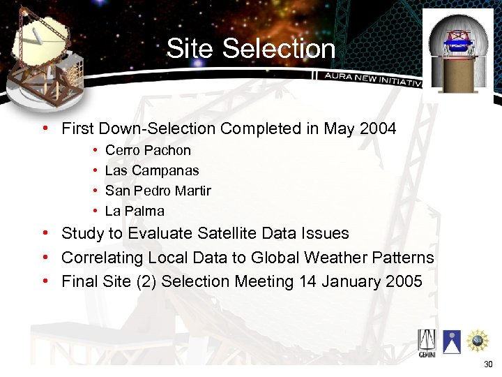 Site Selection • First Down-Selection Completed in May 2004 • • Cerro Pachon Las