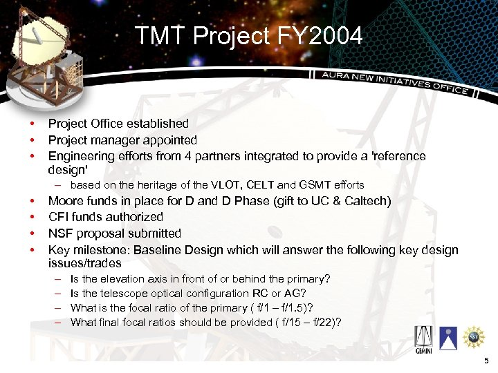 TMT Project FY 2004 • • • Project Office established Project manager appointed Engineering
