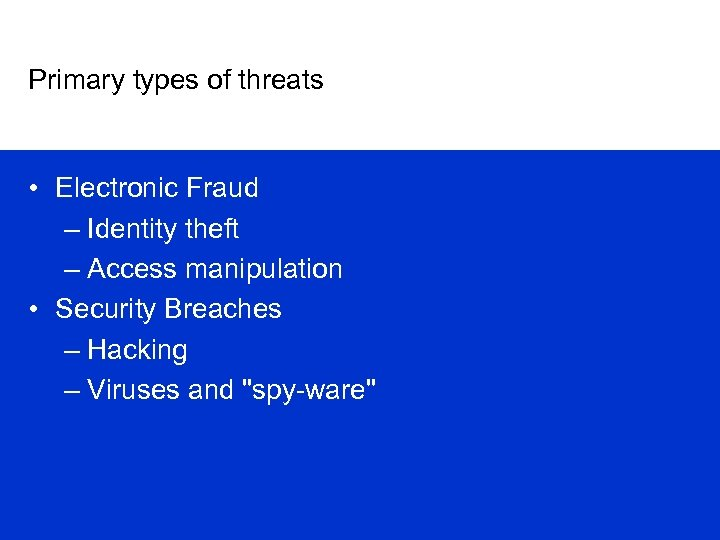 Primary types of threats • Electronic Fraud – Identity theft – Access manipulation •