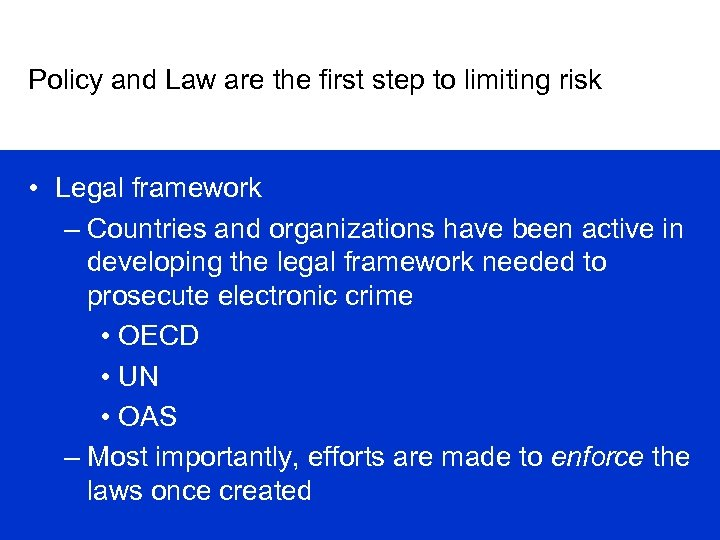 Policy and Law are the first step to limiting risk • Legal framework –