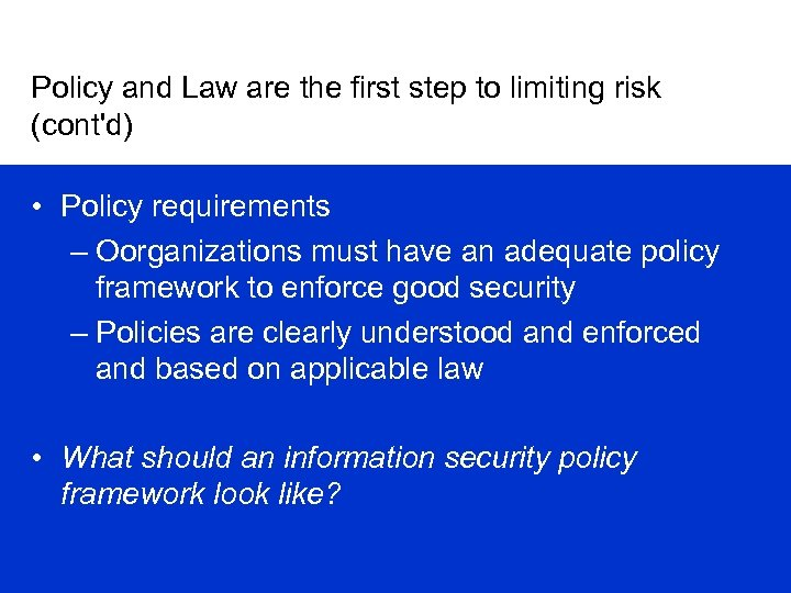 Policy and Law are the first step to limiting risk (cont'd) • Policy requirements