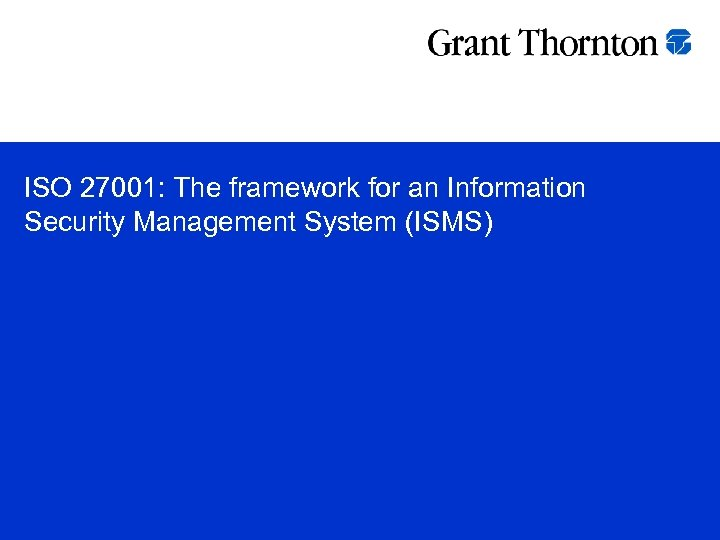 ISO 27001: The framework for an Information Security Management System (ISMS)