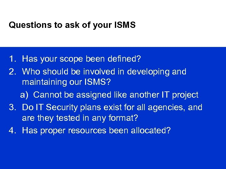 Questions to ask of your ISMS 1. Has your scope been defined? 2. Who