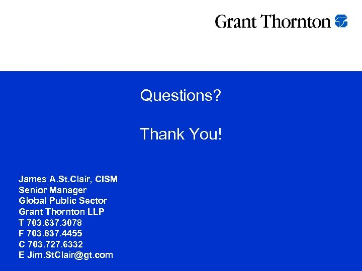 Questions? Thank You! James A. St. Clair, CISM Senior Manager Global Public Sector Grant