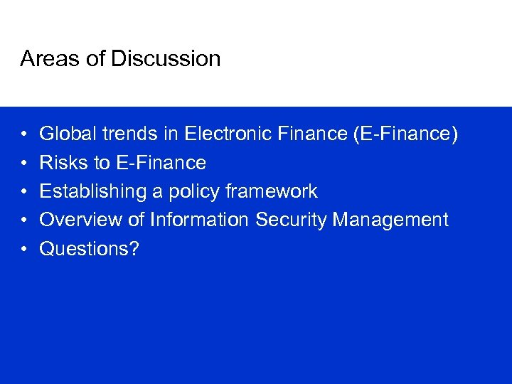 Areas of Discussion • • • Global trends in Electronic Finance (E-Finance) Risks to
