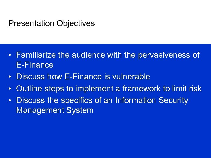 Presentation Objectives • Familiarize the audience with the pervasiveness of E-Finance • Discuss how