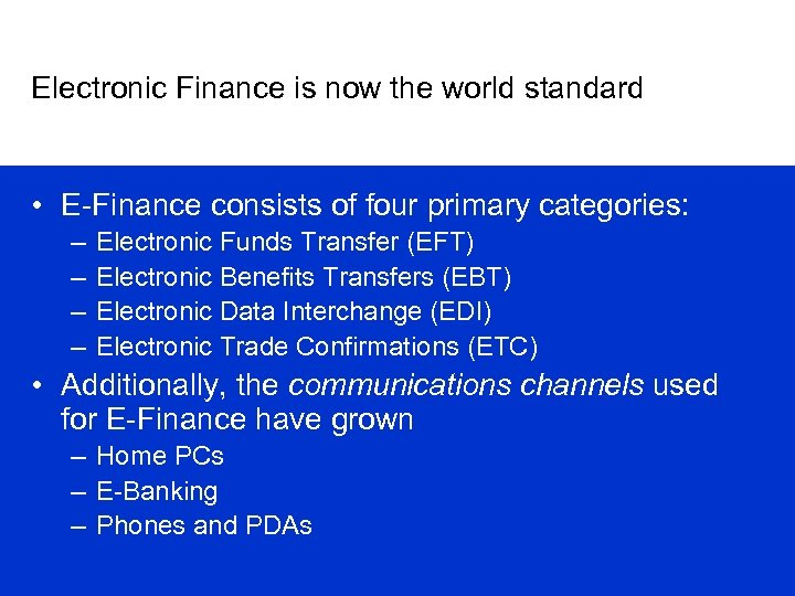 Electronic Finance is now the world standard • E-Finance consists of four primary categories:
