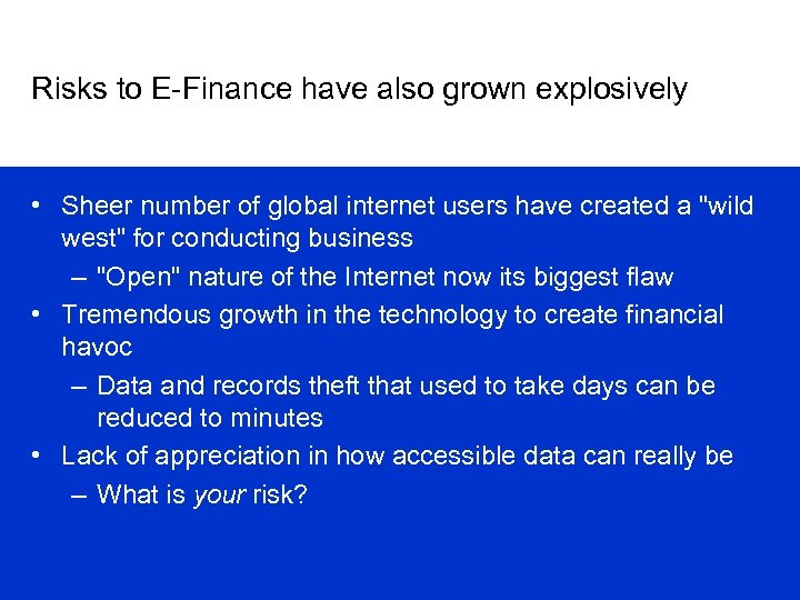 Risks to E-Finance have also grown explosively • Sheer number of global internet users