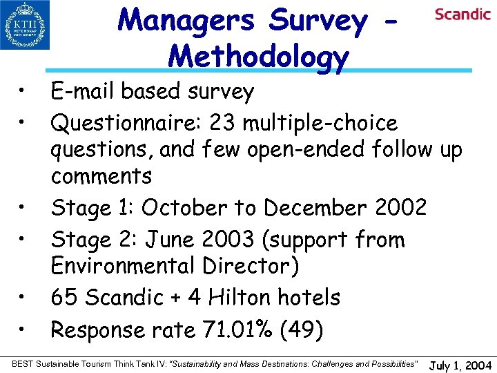 • • • Managers Survey Methodology E-mail based survey Questionnaire: 23 multiple-choice questions,