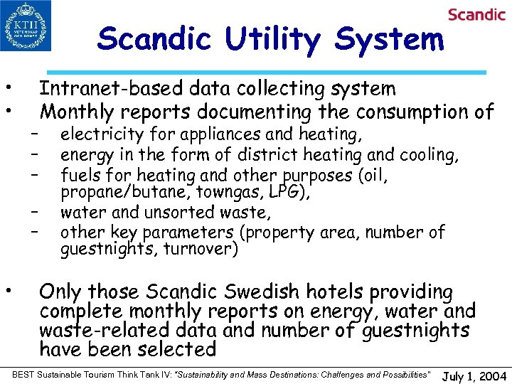 Scandic Utility System • • – – – • Intranet-based data collecting system Monthly