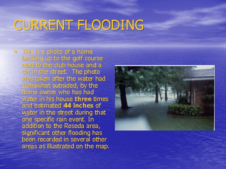CURRENT FLOODING • This is a photo of a home backing up to the