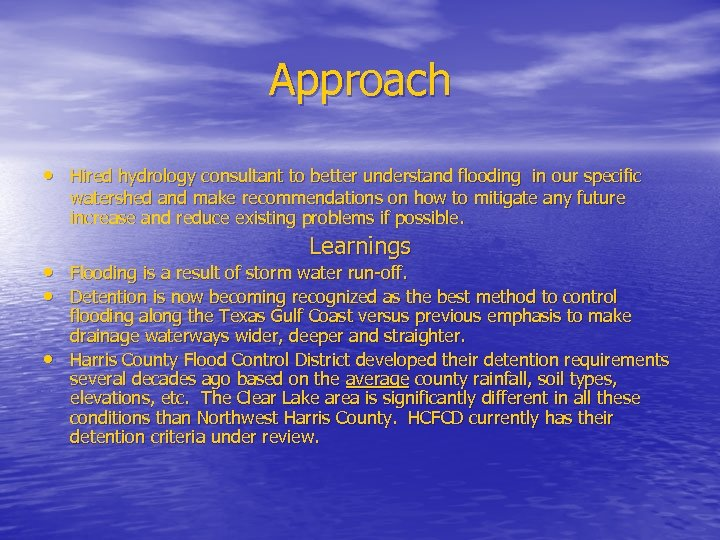 Approach • Hired hydrology consultant to better understand flooding in our specific watershed and