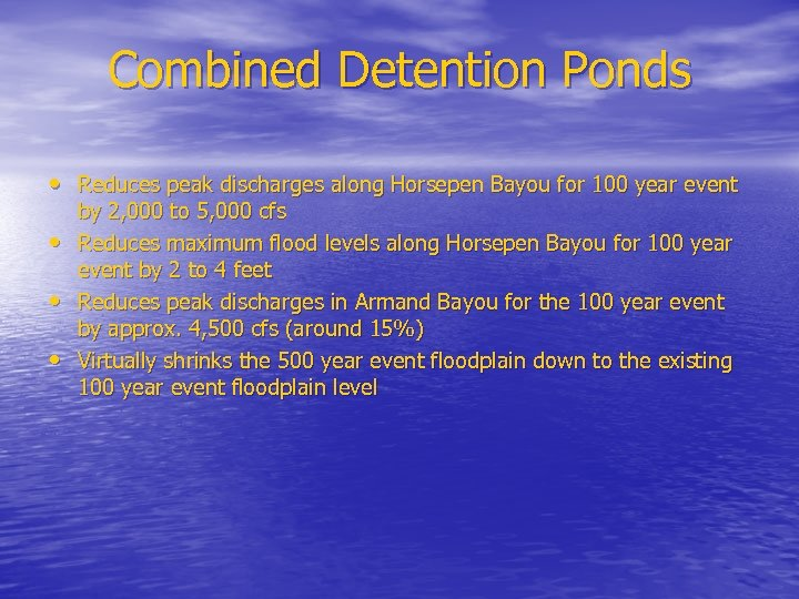 Combined Detention Ponds • Reduces peak discharges along Horsepen Bayou for 100 year event