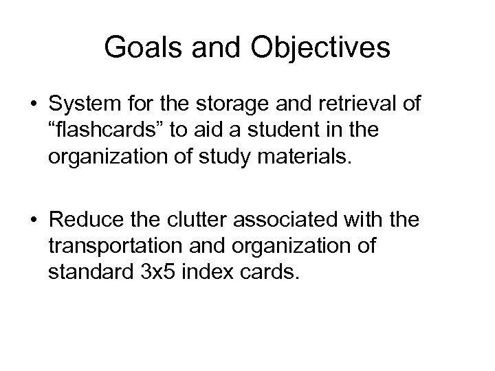"""Goals and Objectives • System for the storage and retrieval of """"flashcards"""" to aid"""