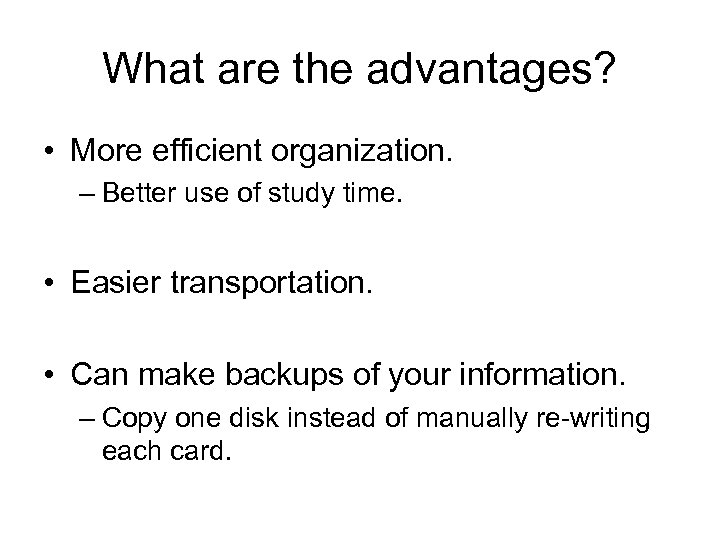 What are the advantages? • More efficient organization. – Better use of study time.