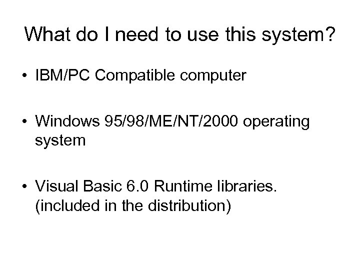 What do I need to use this system? • IBM/PC Compatible computer • Windows