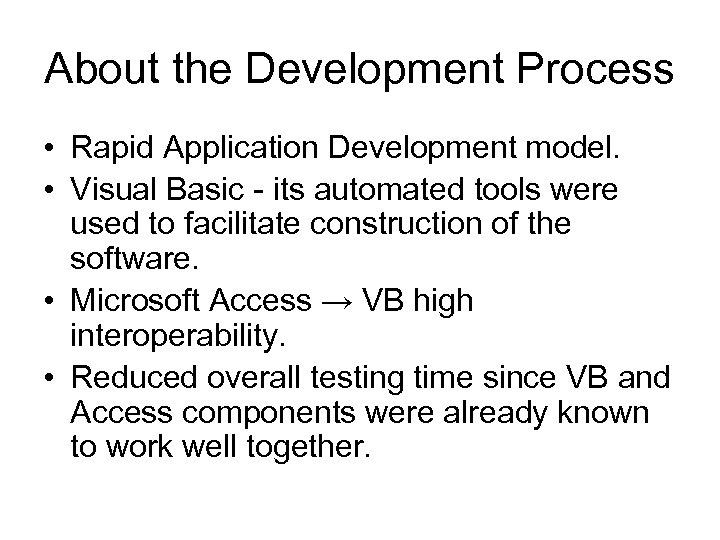 About the Development Process • Rapid Application Development model. • Visual Basic - its