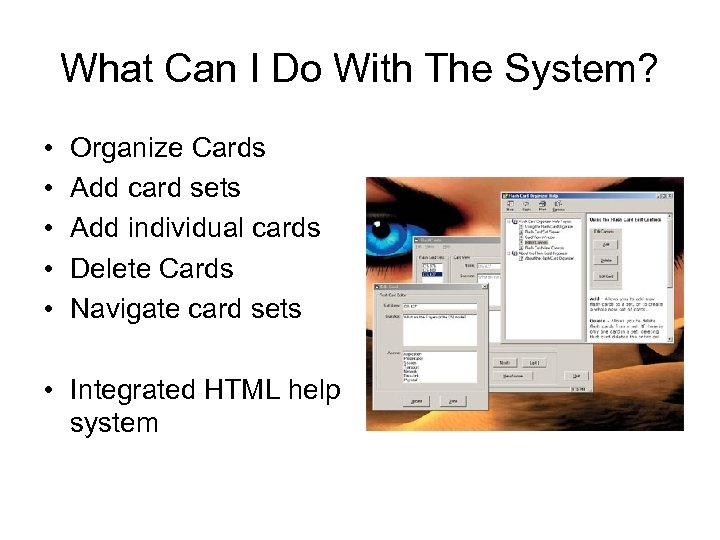 What Can I Do With The System? • • • Organize Cards Add card