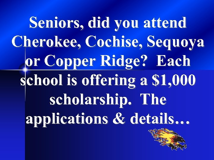 Seniors, did you attend Cherokee, Cochise, Sequoya or Copper Ridge? Each school is offering