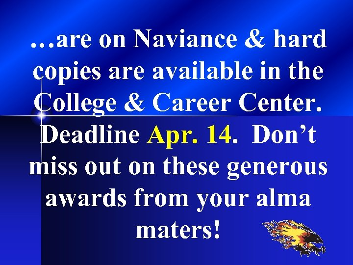 …are on Naviance & hard copies are available in the College & Career Center.