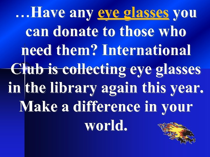 …Have any eye glasses you can donate to those who need them? International Club