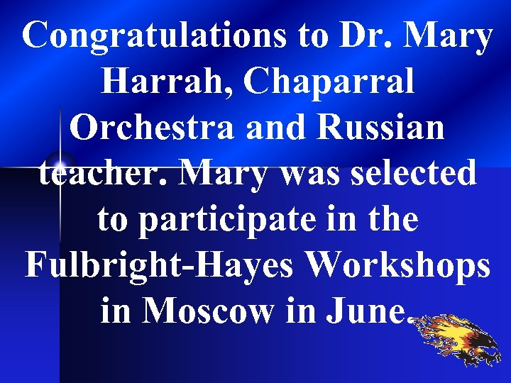 Congratulations to Dr. Mary Harrah, Chaparral Orchestra and Russian teacher. Mary was selected to