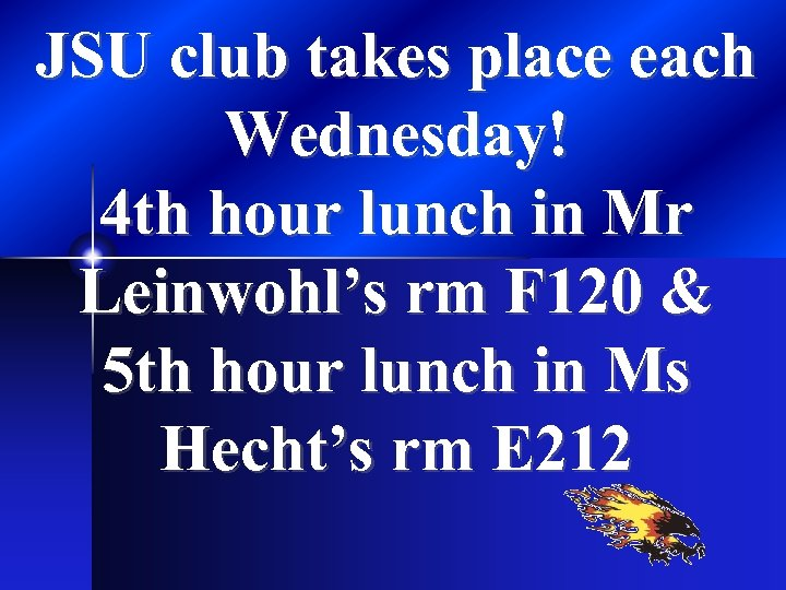 JSU club takes place each Wednesday! 4 th hour lunch in Mr Leinwohl's rm