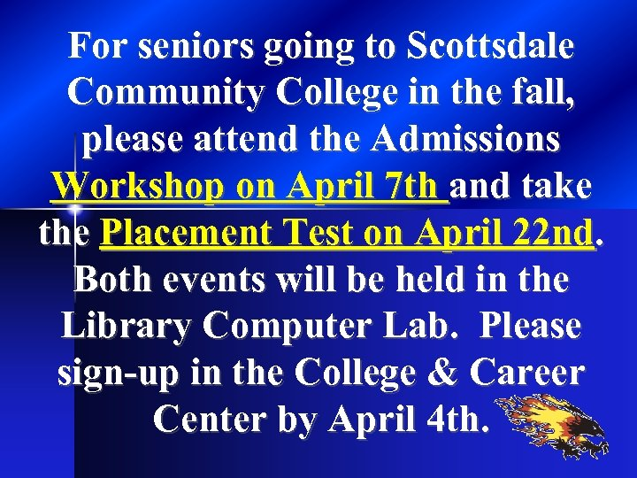 For seniors going to Scottsdale Community College in the fall, please attend the Admissions