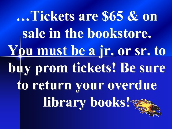 …Tickets are $65 & on sale in the bookstore. You must be a jr.