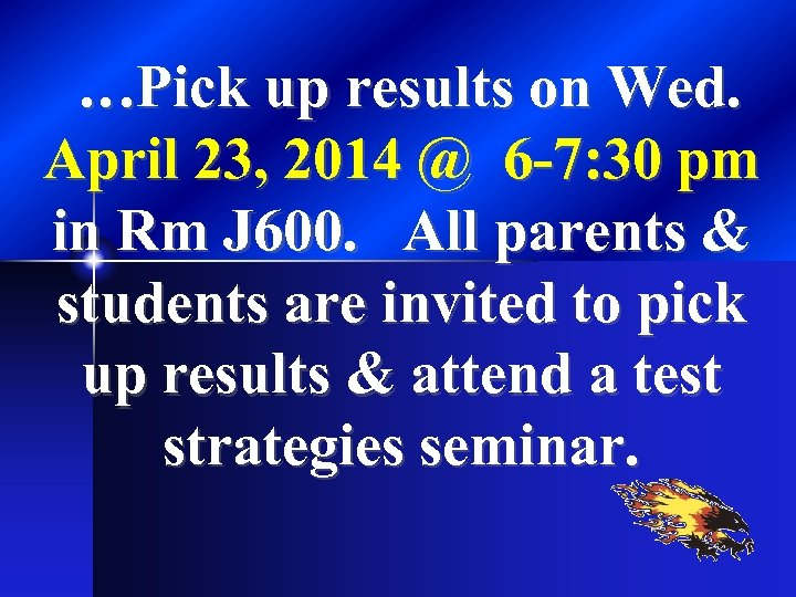 …Pick up results on Wed. April 23, 2014 @ 6 -7: 30 pm in