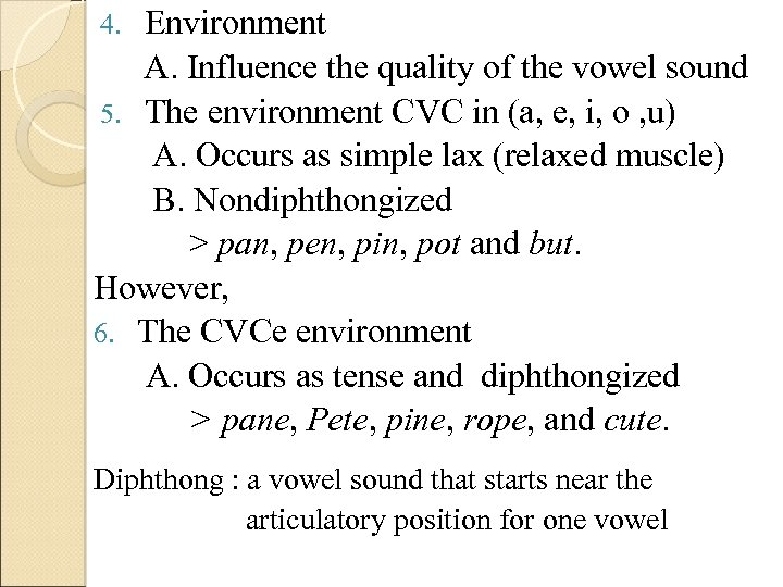 Environment A. Influence the quality of the vowel sound 5. The environment CVC in