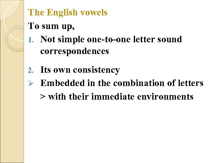 The English vowels To sum up, 1. Not simple one-to-one letter sound correspondences Its