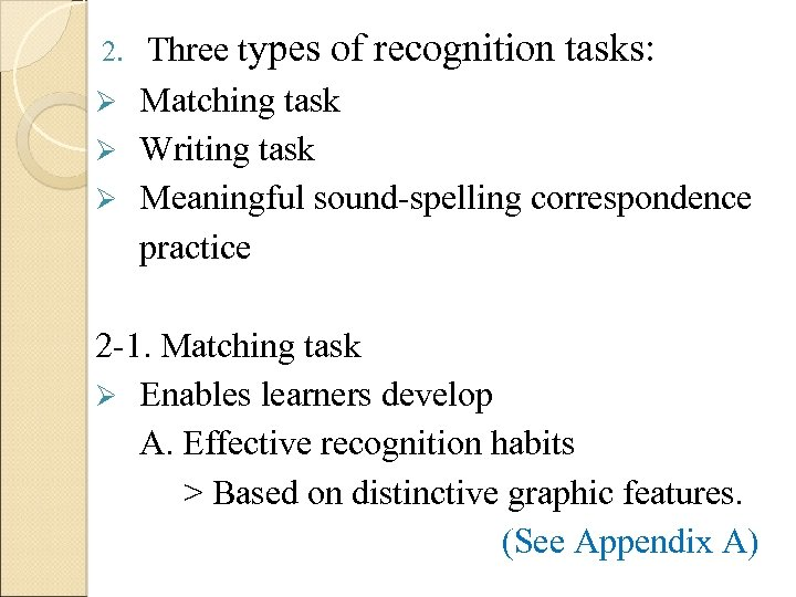 Three types of recognition tasks: Ø Matching task Ø Writing task Ø Meaningful sound-spelling