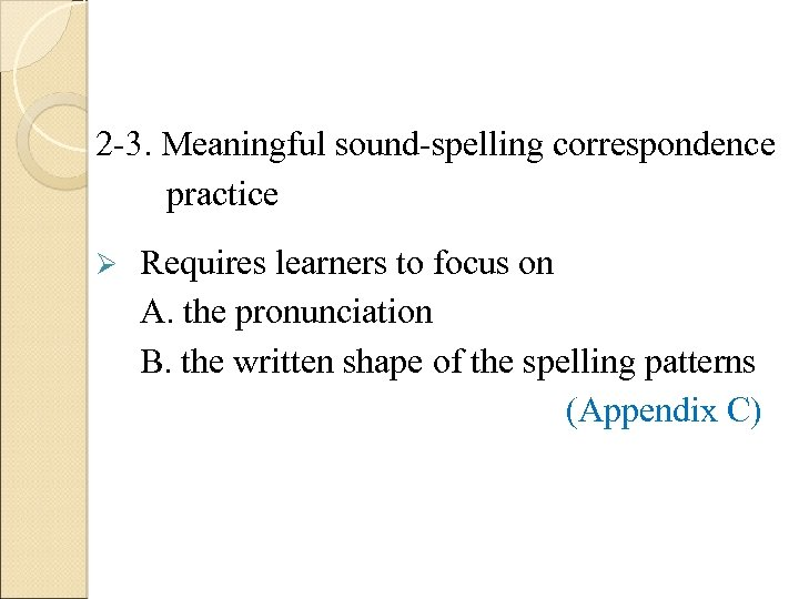 2 -3. Meaningful sound-spelling correspondence practice Ø Requires learners to focus on A. the