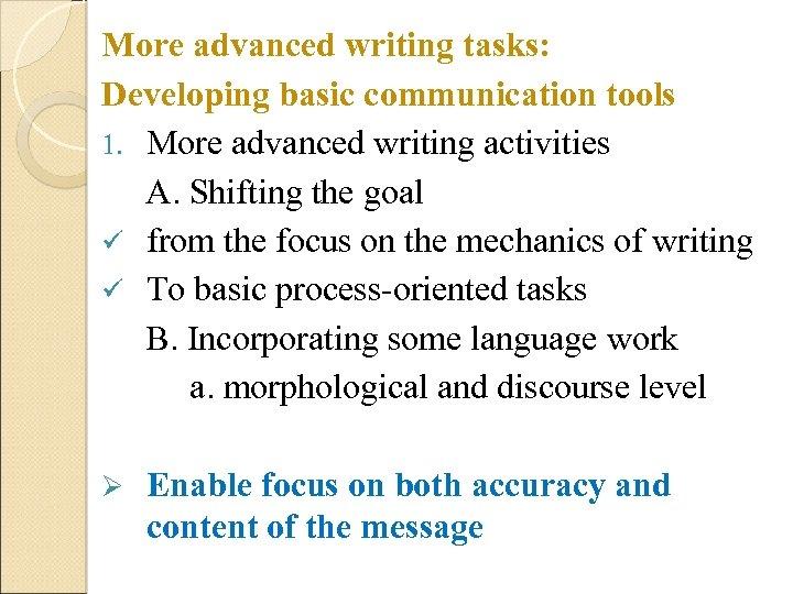 More advanced writing tasks: Developing basic communication tools 1. More advanced writing activities A.